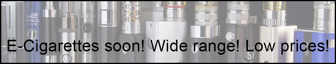 E-Cigarettes soon! Wide range! Low prices!